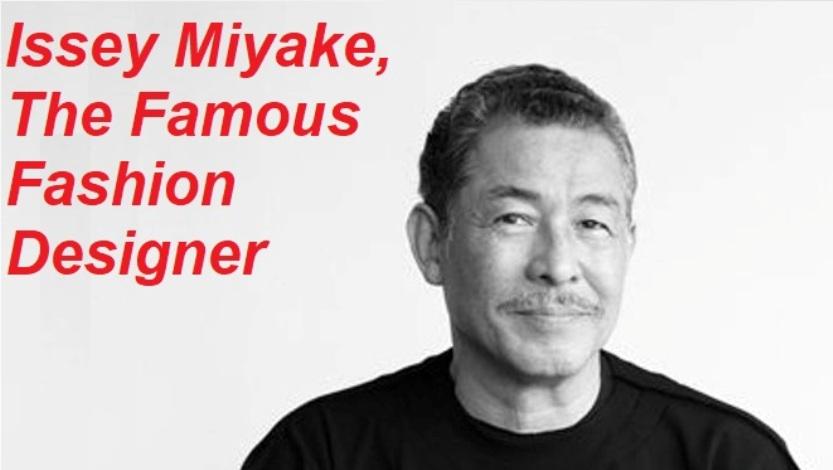Issey Miyake The Famous Japanese Fashion Designer Forladies Net